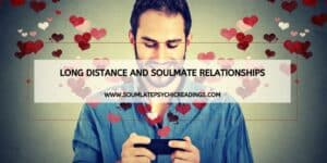 Long Distance and Soulmate Relationships
