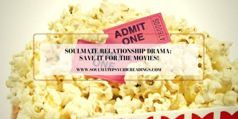 Soulmate Relationship Drama: Save it for the Movies!