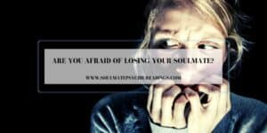 Are You Afraid of Losing Your Soulmate?