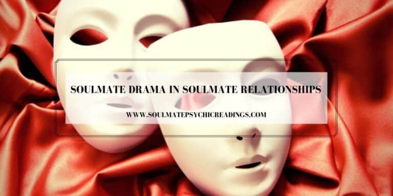 Soulmate Drama in Soulmate Relationships
