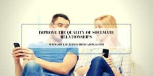 Improve the Quality of Soulmate Relationships