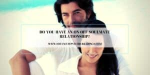 Do You Have an On-Off Soulmate Relationship?