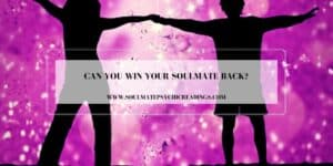 Can You Win Your Soulmate Back?