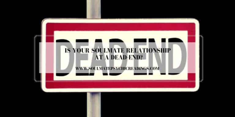 Is Your Soulmate Relationship at a Dead-End?