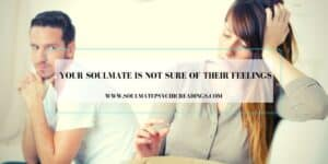 Your Soulmate Is Not Sure of Their Feelings