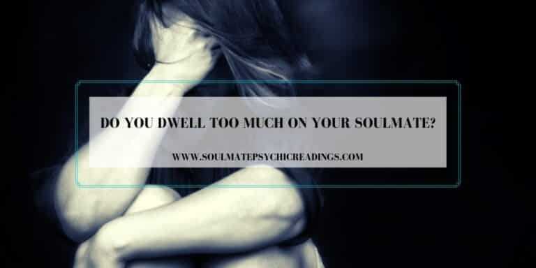 Do You Dwell Too Much on Your Soulmate?