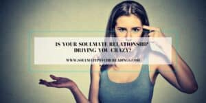 Is Your Soulmate Relationship Driving You Crazy?