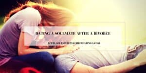 Dating a Soulmate After a Divorce