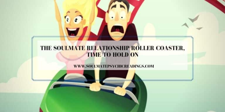 The Soulmate Relationship Roller Coaster, Time to Hold On