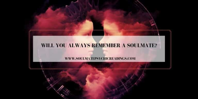 Will You Always Remember a Soulmate?