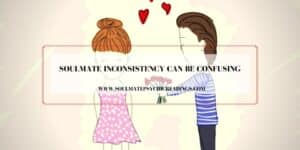 Soulmate Inconsistency Can Be Confusing