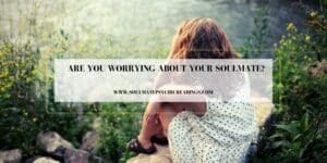 Are You Worrying About Your Soulmate?
