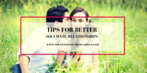 Tips for Better Soulmate Relationships