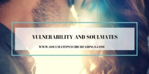 Vulnerability and Soulmates