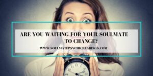 Waiting for Your Soulmate to Change?