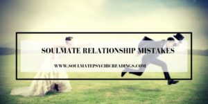 Soulmate Relationship Mistakes