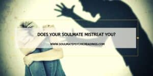 Does Your Soulmate Mistreat You_