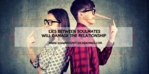 Lies Between Soulmates Will Damage the Relationship