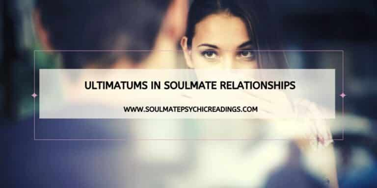 Ultimatums in Soulmate Relationships