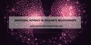 Emotional Intimacy in Soulmate Relationships