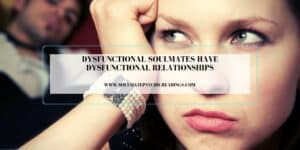 Dysfunctional Soulmates Have Dysfunctional Relationships