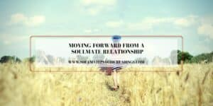 Moving Forward From a Soulmate Relationship
