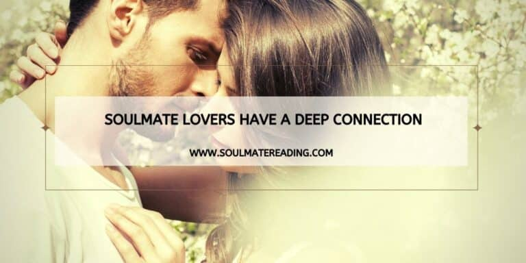Soulmate Lovers Have a Deep Connection