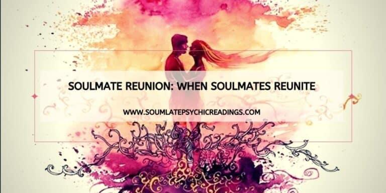 Soulmate Reunion: When Soulmates Reunite