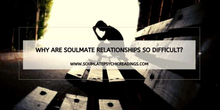 Why Are Soulmate Relationships So Difficult?