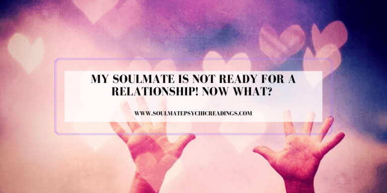 My Soulmate is not Ready for a Relationship! Now What?