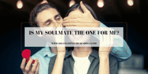 Is My Soulmate the One for Me