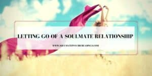 Letting Go of a Soulmate Relationship