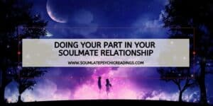 Doing Your Part in Your Soulmate Relationship